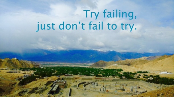 Try failing, Just don't fail to try.