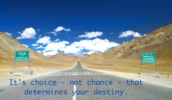 It's choice -not chance -that determines your destiny.